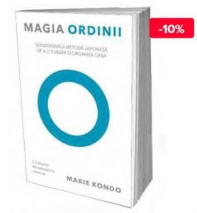 Magia ordinii Senzationala metoda japoneza de a-ti elibera si organiza casa de Marie Kondo